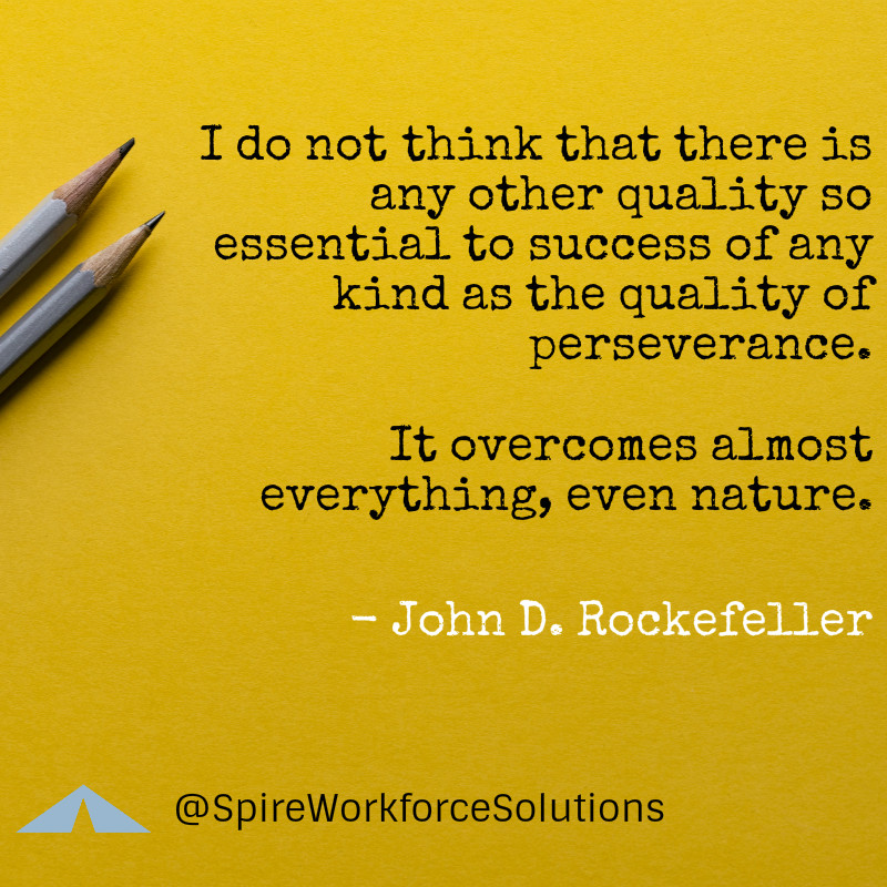 """""""I do not think that there is any other quality so essential to success of any kind as the quality of perseverance. It overcomes almost everything, even nature"""" – John D. Rockefeller"""