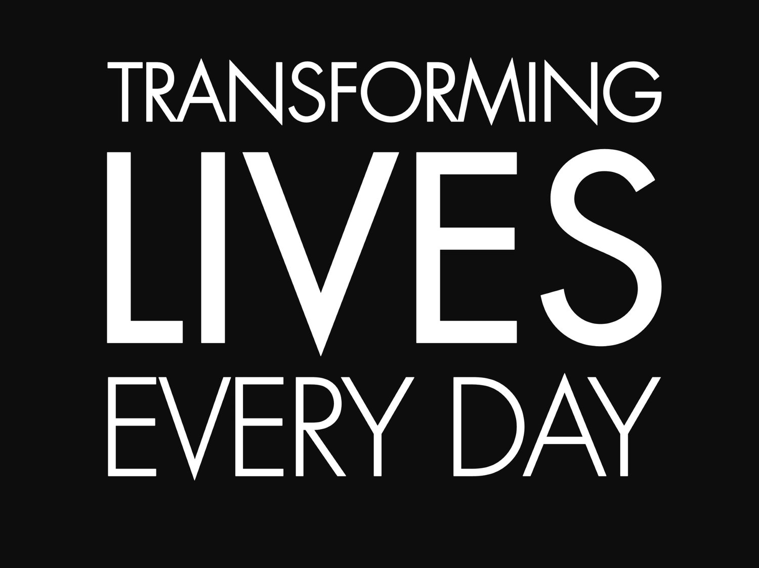 Transforming Lives Every Day