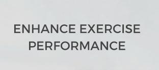 Enhance Exercise Performance
