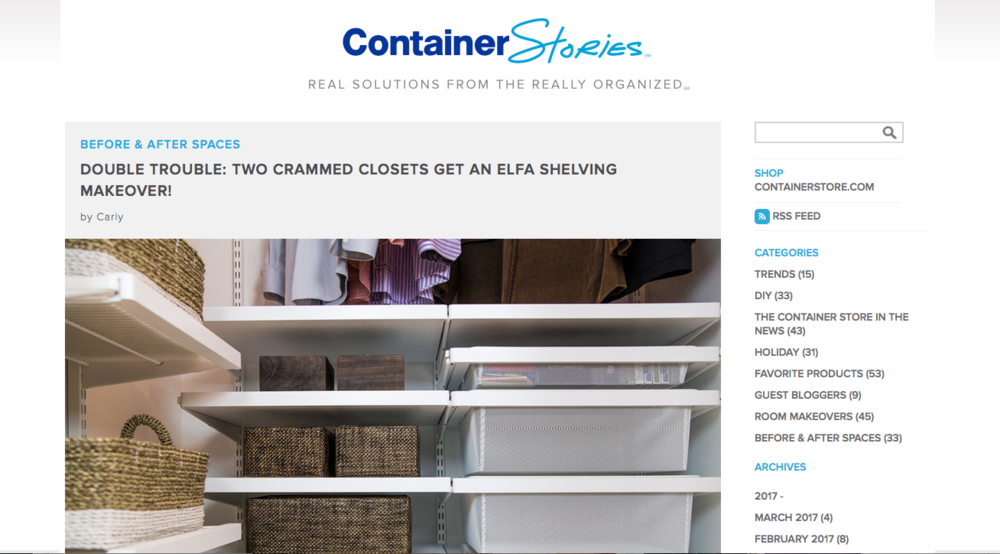"Featured in March 2017 on the Container Store blog  Before & After Spaces  as a Contained Home Organizer. ""The goal was to create a space that would work for both their immediate needs and future plans,"" Claudia said.""  Read more..."