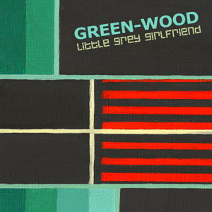 Little Grey Girlfriend Green-Wood EP