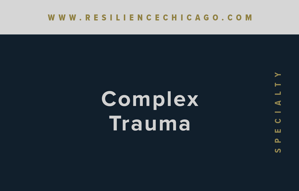 Resilience Psychological Services / Chicago / Complex Trauma