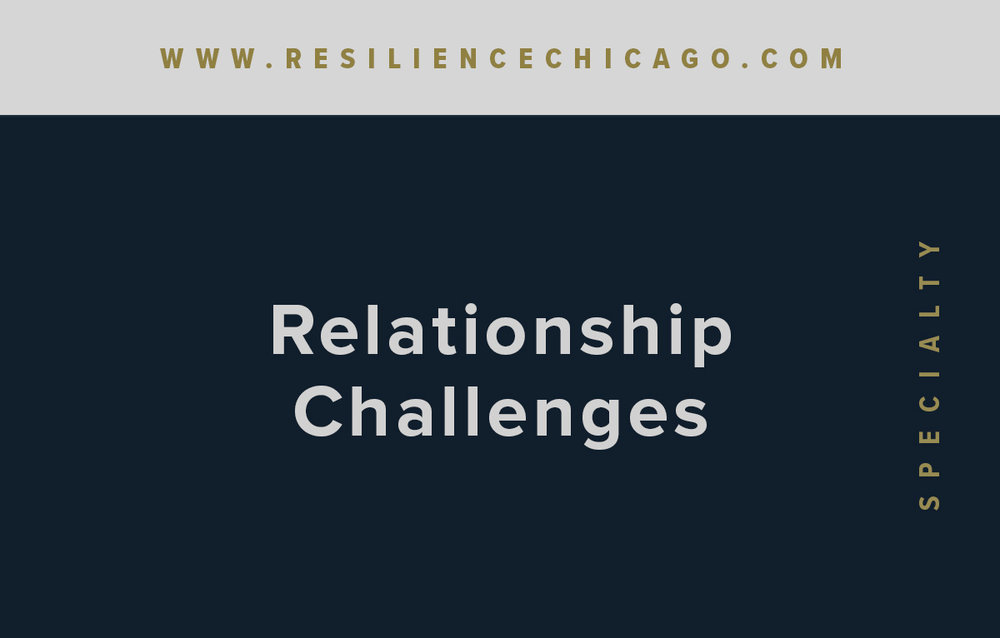 Resilience Psychological Services / Chicago / Relationship Challenges