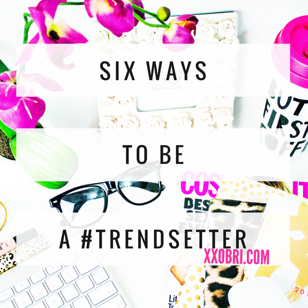 SIX-WAYS-TO-BE-A-TRENDSETTER-STAND-OUT-ONLINE.PNG