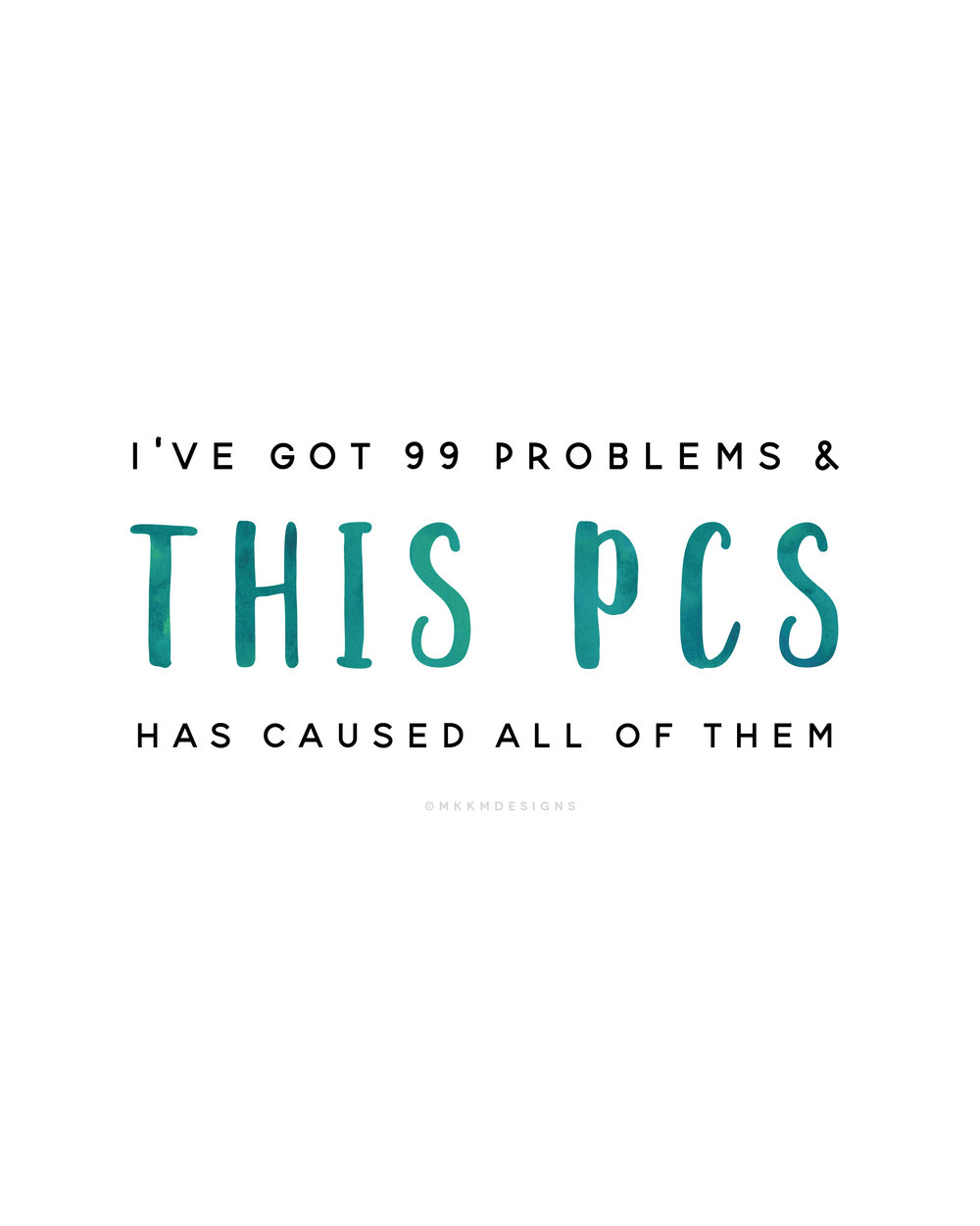 I've got 99 Problems & this PCS has caused all of them. Milspouse Quotes // PCS Quotes✦MKKMdesigns✦