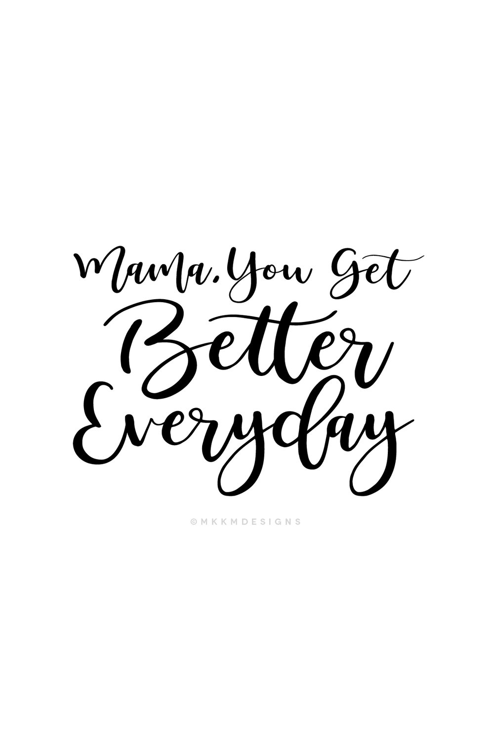 Mama, you get better everyday - Monday Motivation for Boss Ladies and Mompreneurs  // Quotes from MKKMDesigns