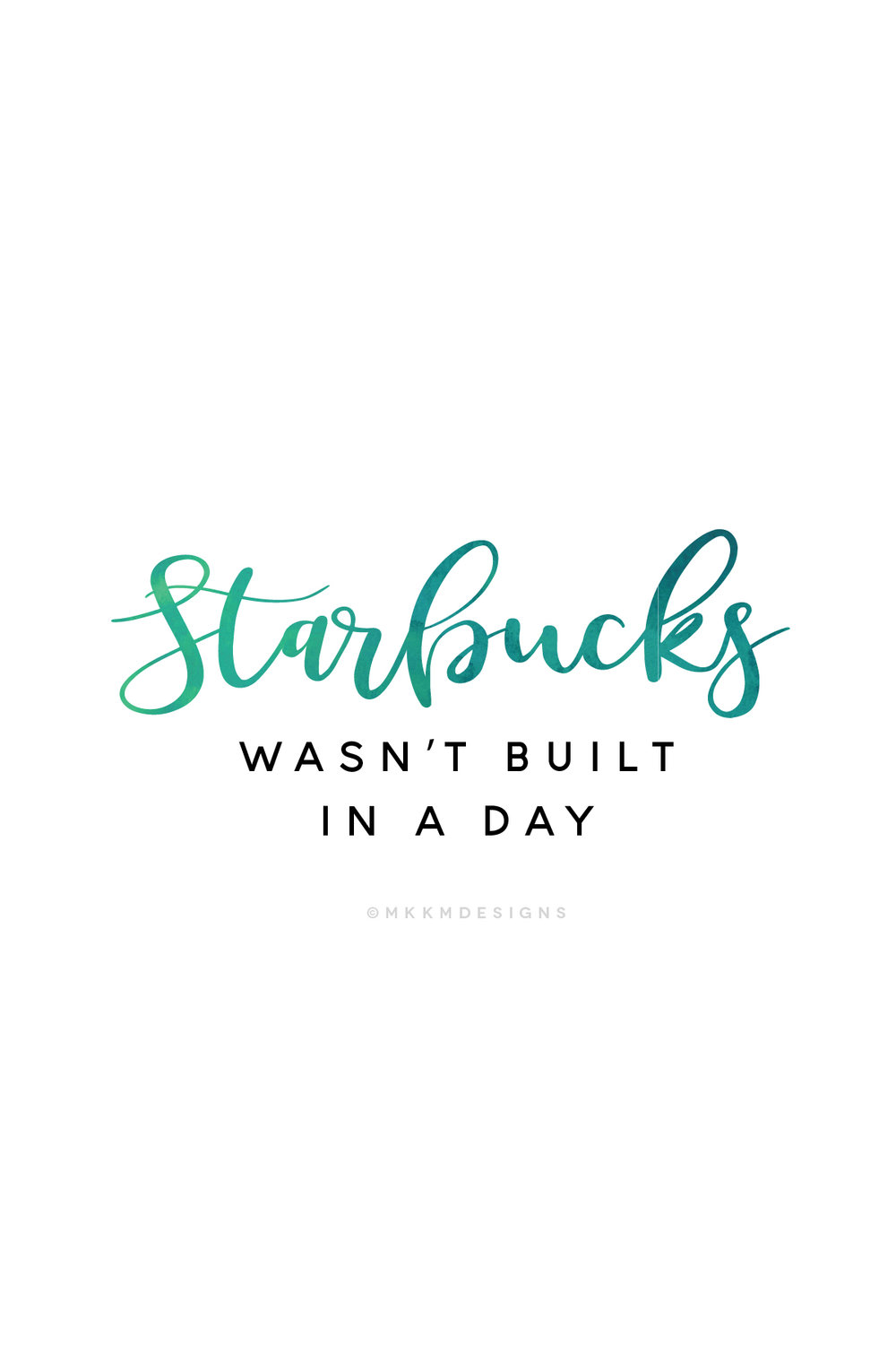 Starbucks wasn't built in a day - Monday Motivation for Boss Ladies and Mompreneurs  // Quotes from MKKMDesigns