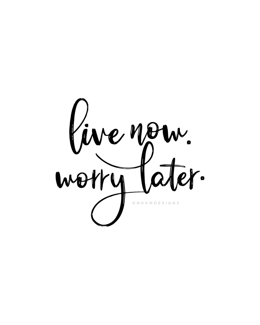 Live now, worry later. ✦ Quote of the day ✦ Monday motivation, New Years Motivation  // ✦ mkkmdesigns