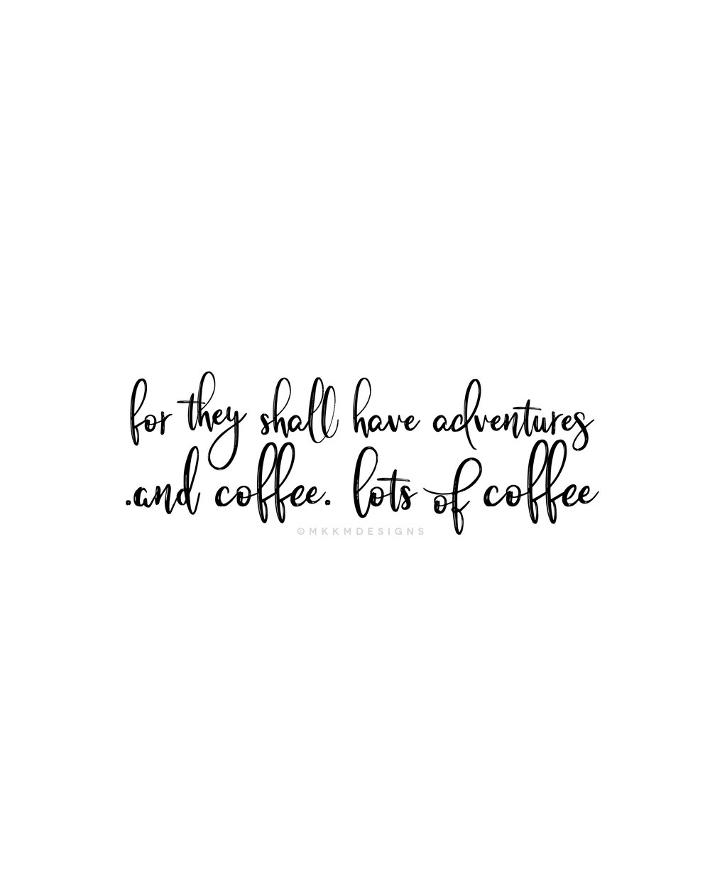 for they shall have adventures. and coffee. lots of coffee. #mood ✦ Quote of the day ✦ travel quotes  // ✦ mkkmdesigns