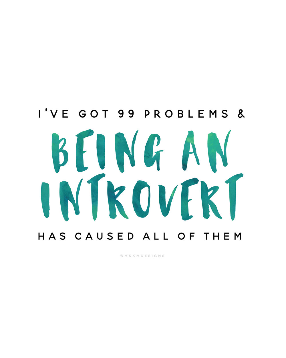 I've got 99 problems and being an introvert has caused all of them ✦ Quote of the day ✦ introvert problems // ✦ mkkmdesigns