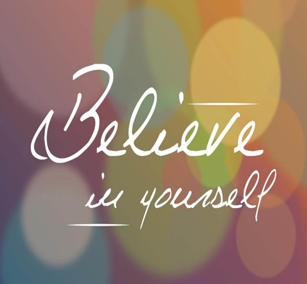 Always believe in yourself. Whether you believe you can or can't, you are right.