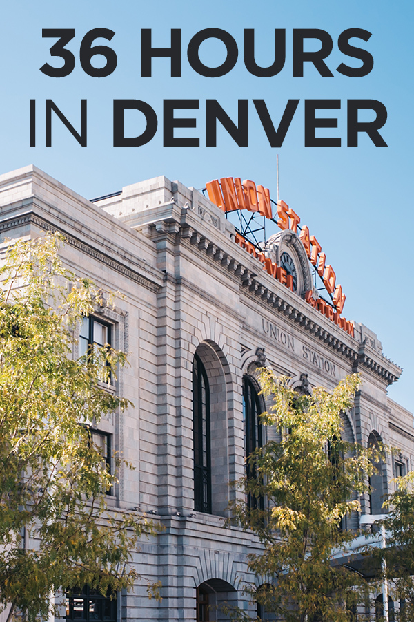 36 Hours in Denver Colorado