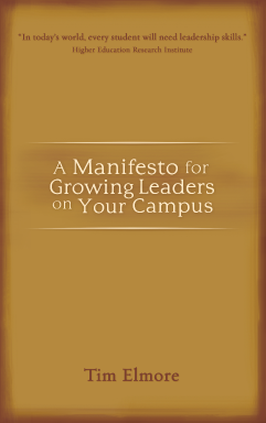 A Manifesto for Growing Leaders on Your Campus by Tim Elmore