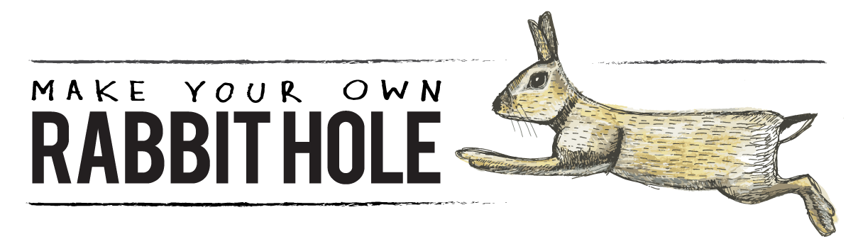 Make Your Own Rabbit Hole