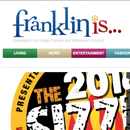 Franklin Is Dedicated to all things Franklin and Williamson County. http://www.franklinis.com