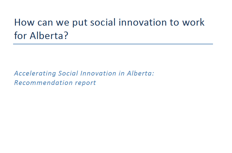 "NOV'  14 - FEB 2015    The social impact community comes together to ask, "" How do we put social innovation to work for Alberta? ""     Supported by  Suncor Energy Foundation,   Trico Charitable Foundation ,  Social Innovation Generation (SiG) National  and  Rock Strategy & Leadership"