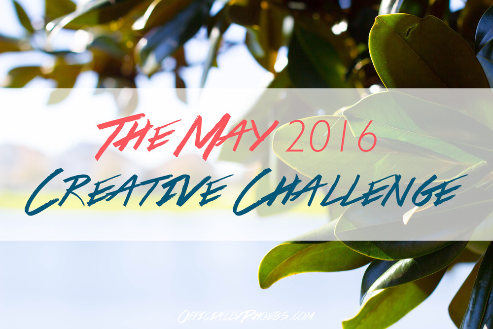 The May 2016 Creative Challenge | OfficiallyPhoebs