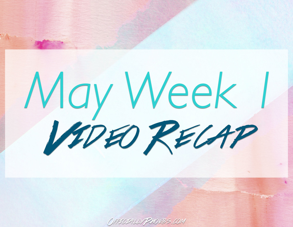 May Week 1 Video Recap | OfficiallyPhoebs
