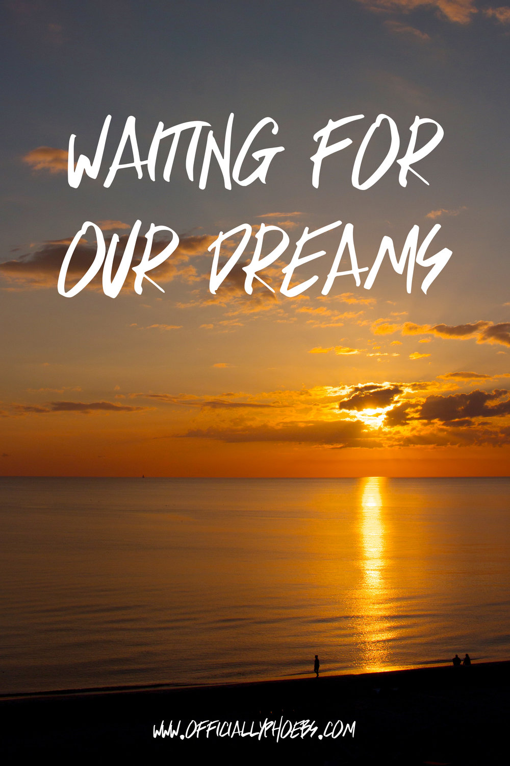 Why Are We Waiting To Follow Our Dreams?.jpg