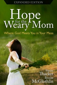Hope for the Weary Mom: Where God Meets You In Your Mess (FREE for Amazon Kindle TODAY only 4/16/13)