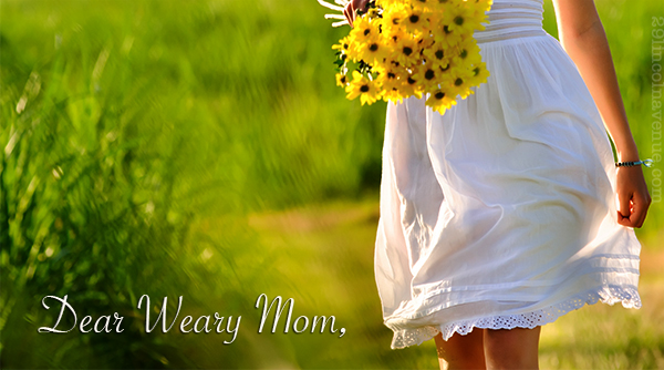 Dear Weary Mom, (a letter to the moms who need hope today)
