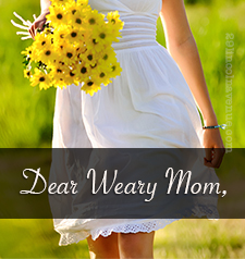 The Dear Weary Mom, link-up at Hope for the Weary Mom. Need encouragement? This is your tribe.