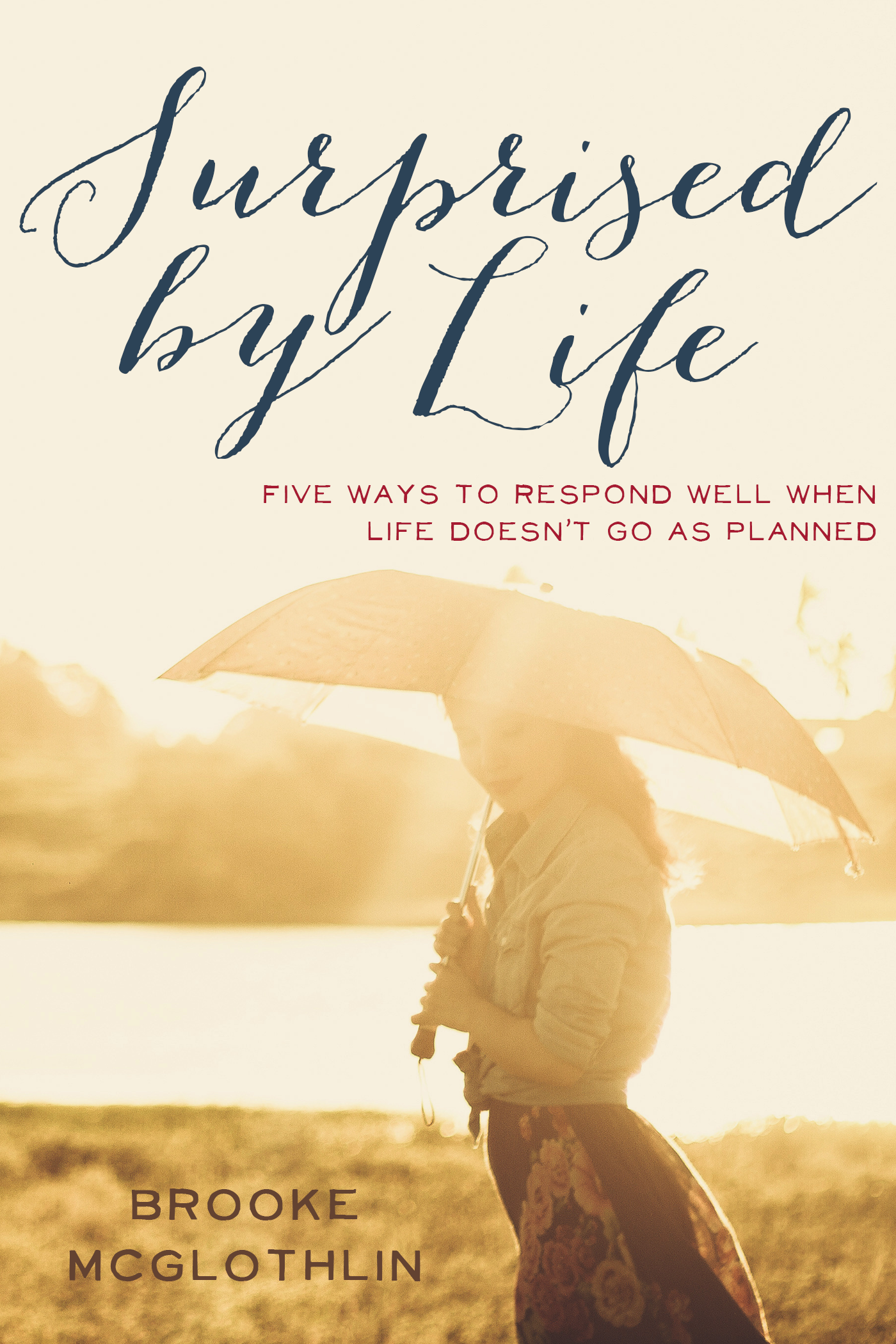 Five Ways to Respond Well When Life Doesn't Go as Planned (a free resource from Brooke McGlothlin)