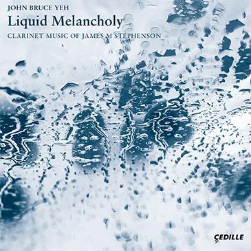 Liquid Melancholy Clarinet Music of James M Stephenson 2019 Grammy Nominee  - iTunes | Spotify