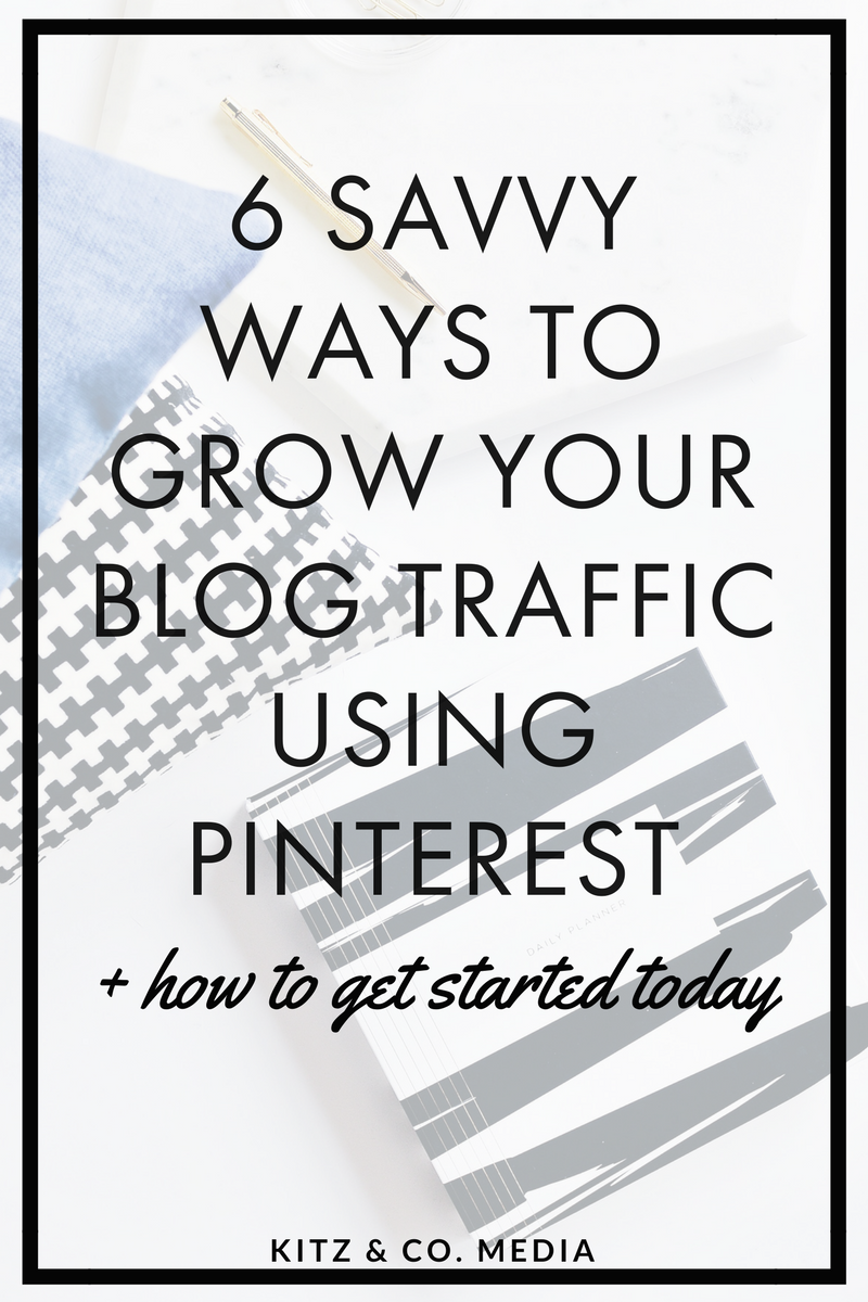 6 Savvy Ways To Grow Your Blog Traffic Using Pinterest