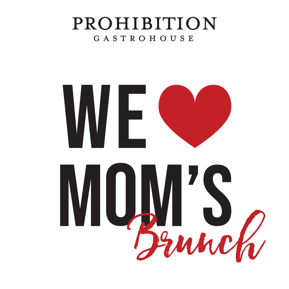 We Love Mom's - Brunch Prohibition Gastrohouse
