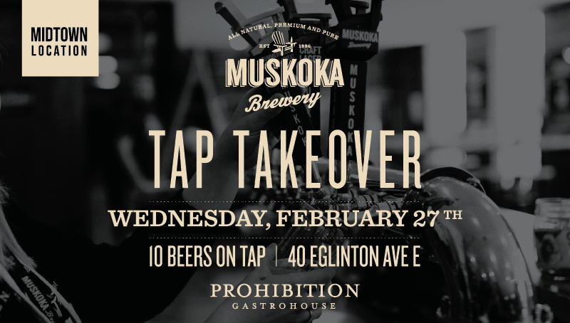 Muskoka Brewery Tap Takeover at Prohibition Gastrohouse Midtown location, 40 Eglinton Ave East