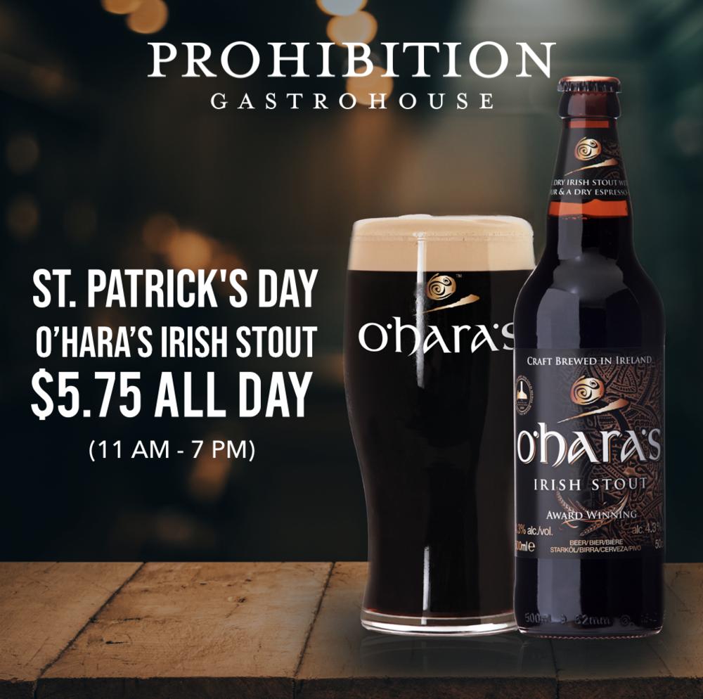 Prohibition Gastrohouse St Patrick's Day O'Hara's Irish Stout $5.75 ALL DAY