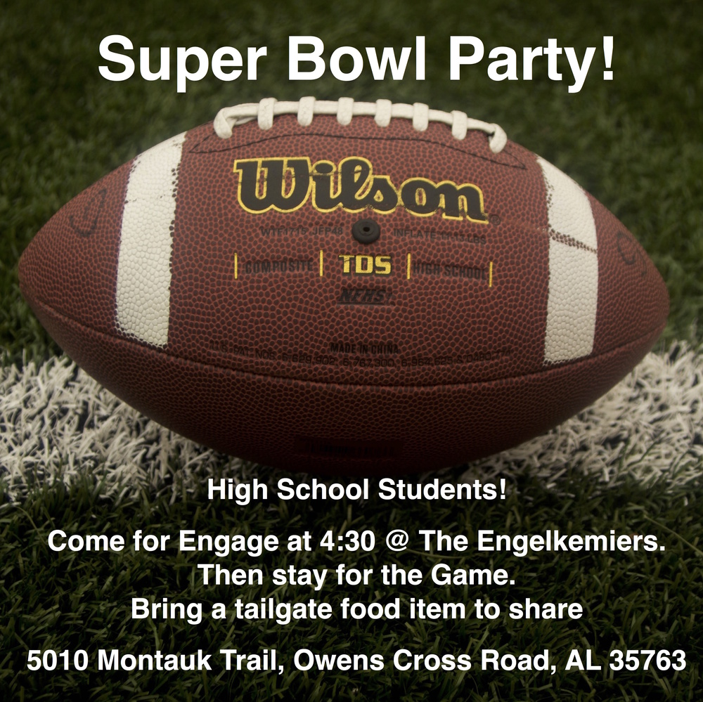 Super Bowl Party for high school students, Sunday starting at 4:30 at David & Kristin's home.