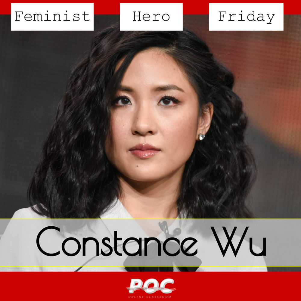 "Image has deep red background with a photo of Constance Wu looking past the camera. A the top is text reading ""Feminist Hero Friday,"" and below, a text box outlined in yellow reading ""Constance Wu."" The white and grey POC logo is on the bottom of the image. Original photo via Celebrity Pictures."