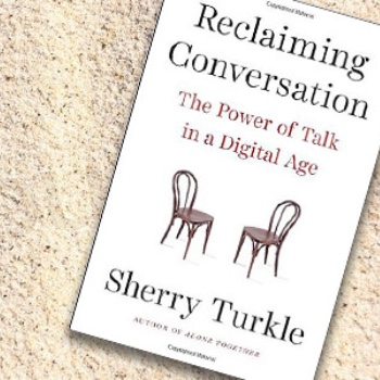 Recommended Read - Take a look at Reclaiming Conversation: The Power of Talk in a Digital Age, by Sheryl Turkle