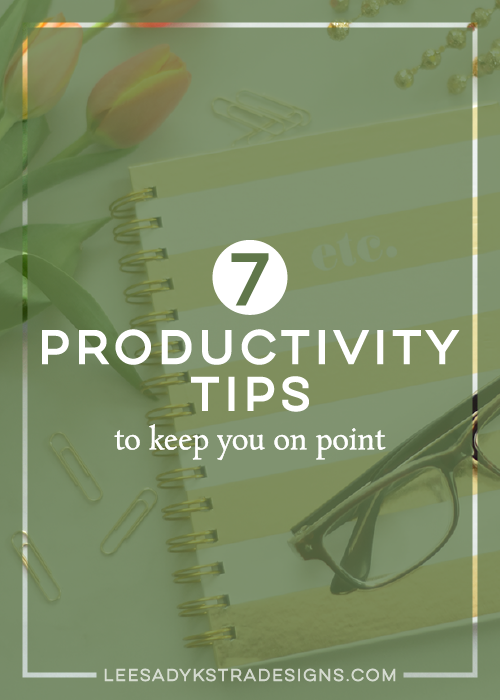7 Productivity Tips to Keep You on Point | leesadykstradesigns.com