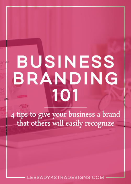 Business Branding 101 by leesadykstradesigns.com | 4 tips to give your business a brand that others will easily recognize
