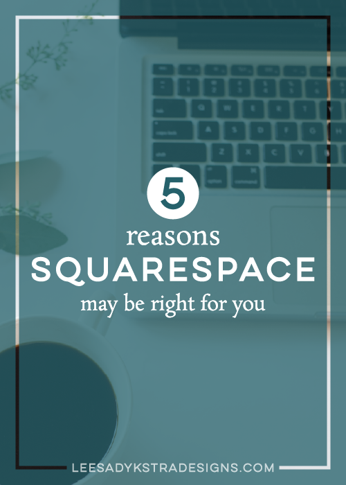 5 Reasons Squarespace May Be Right For You by Leesa Dykstra Designs
