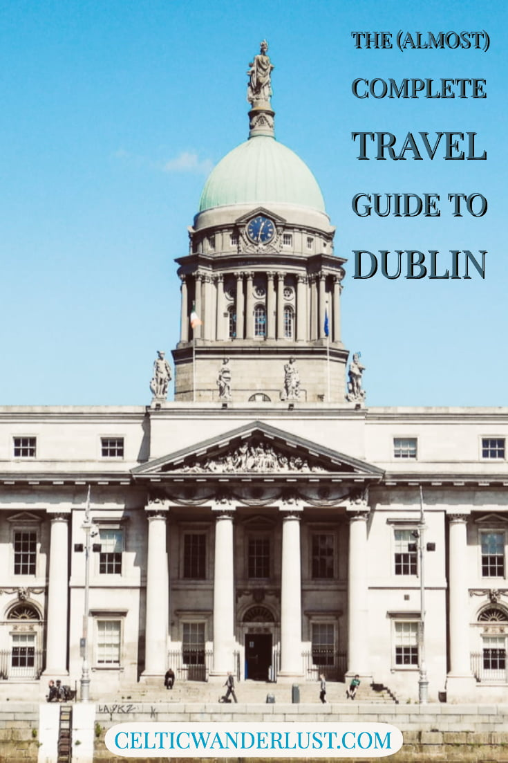 The (almost) Complete Travel Guide To Dublin, Ireland