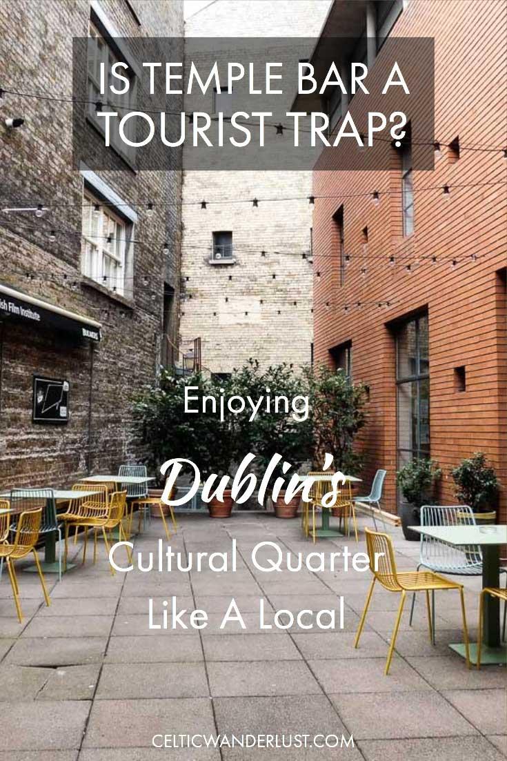 Is Temple Bar A Tourist Trap? Enjoying Dublin's Cultural Quarter Like A Local