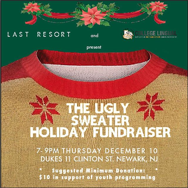 Get your Ugly Sweaters out to join College Lingual & Last Resort for an after work event. Meet us at Duke's Southern Table in Newark, NJ on December 10th, from 7-9pm. Admission is FREE, but a $10 (tax deductible) donationis HIGHLY SUGGESTED. Donations will be used to assist in furthering our youth entreprenuership & mentoring programming in Newark, NJ.  Start shopping for your ugly sweater! Or borrow one of grandma's or grandpa's sweaters!  Thursday, December 10, 2015 from 7:00 PM to 9:00 PM (EST)  Duke's Southern Table - 11 Clinton Street Newark, NJ 07102