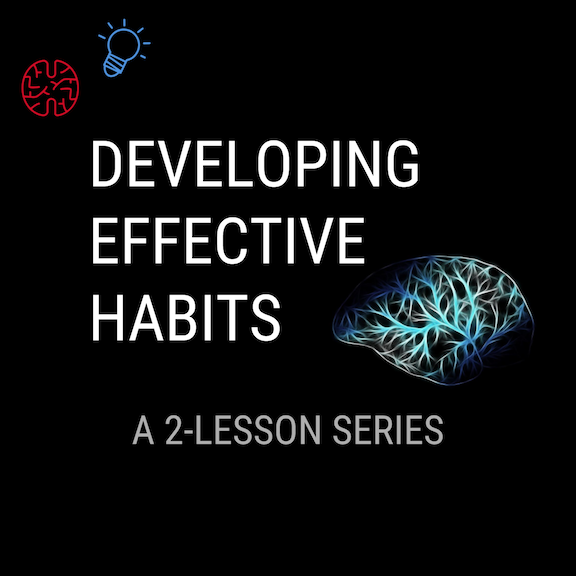 2 LESSONS TO HELP IDENTIFY, UNDERSTAND, AND REPLACE BAD HABITS WITH GOOD ONES.