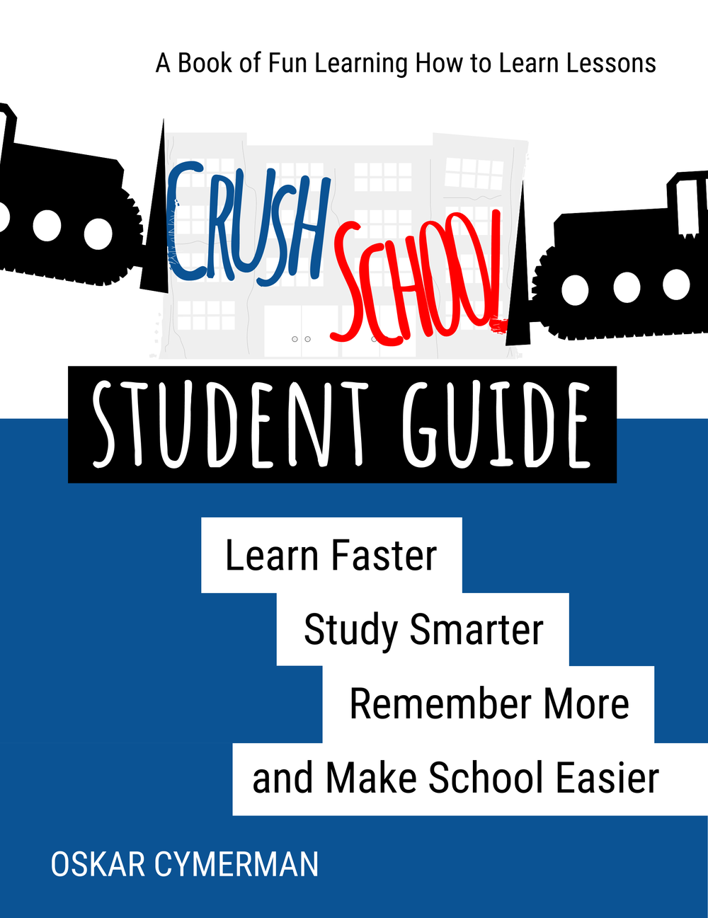 Crush School Student Guide: Learn Faster, Study Smarter, Rememeber More, and Make School Easier - FREE BOOK PDF