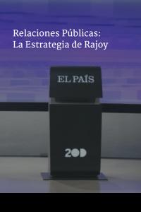 Relaciones Públicas: La estrategia de Rajoy