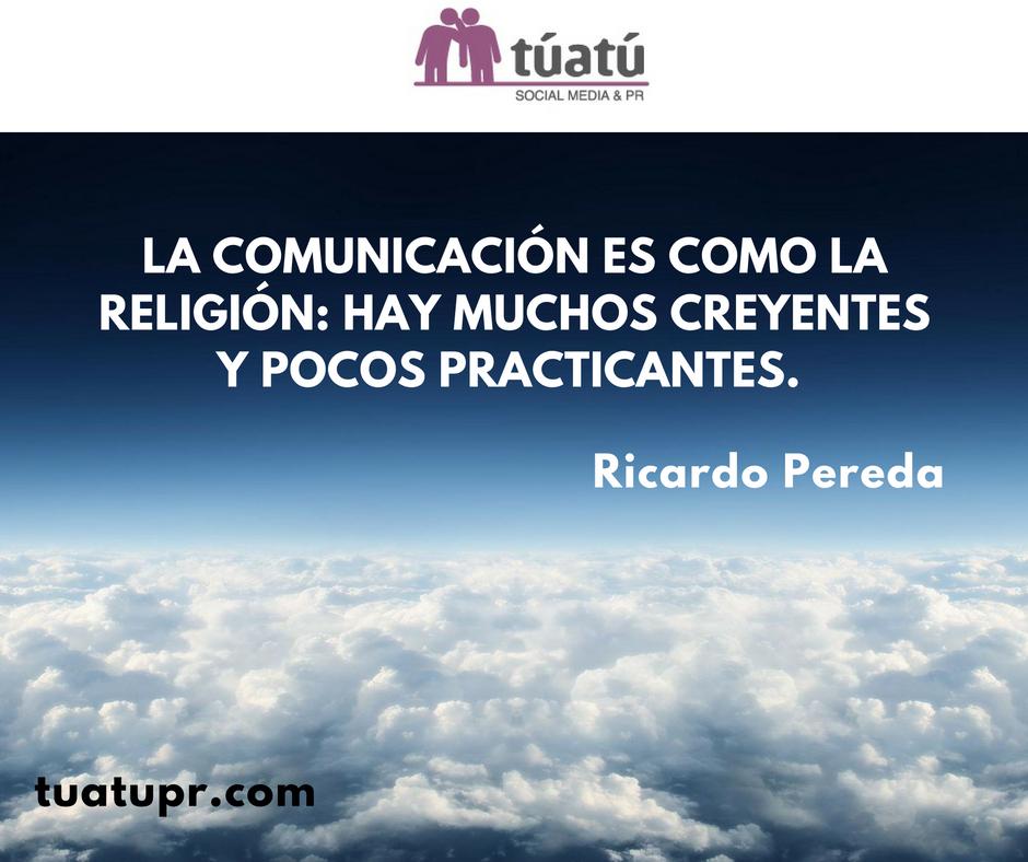 """""""La comunicación es como la religión: Hay muchos creyentes y pocos practicantes"""""""