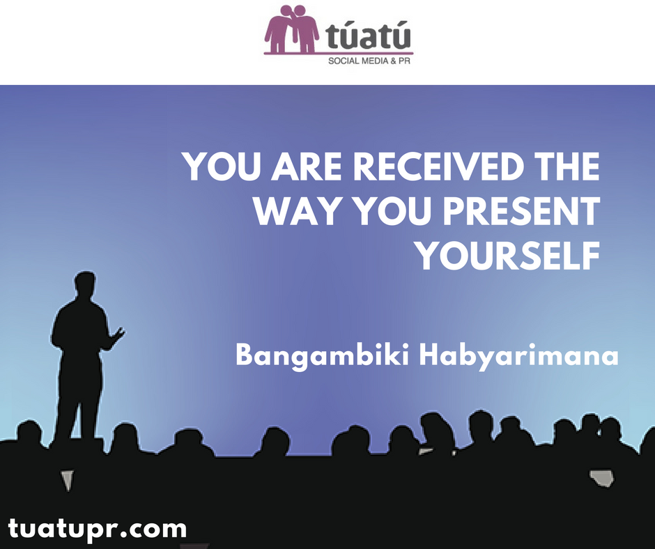 """""""You are received the way you present yourself"""""""