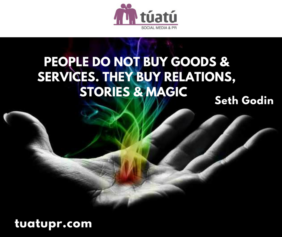 """People do not buy good & services. They buy Relations, Stories & Magic"""