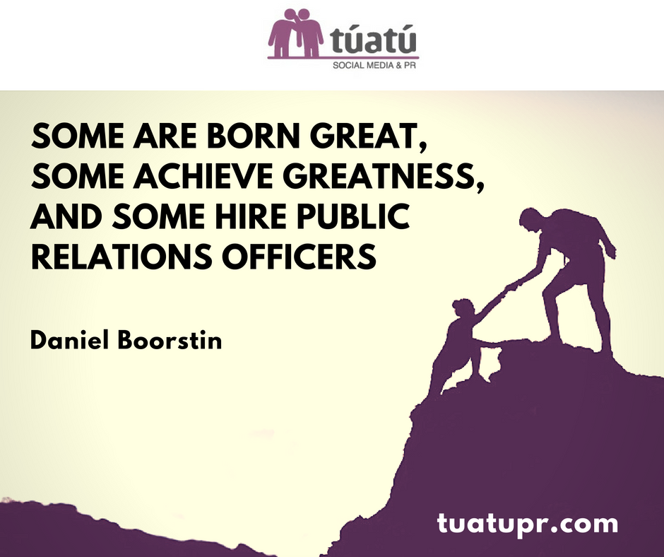 """Some are born great, some achieve greatness, and some hire Public Relations Officers"""