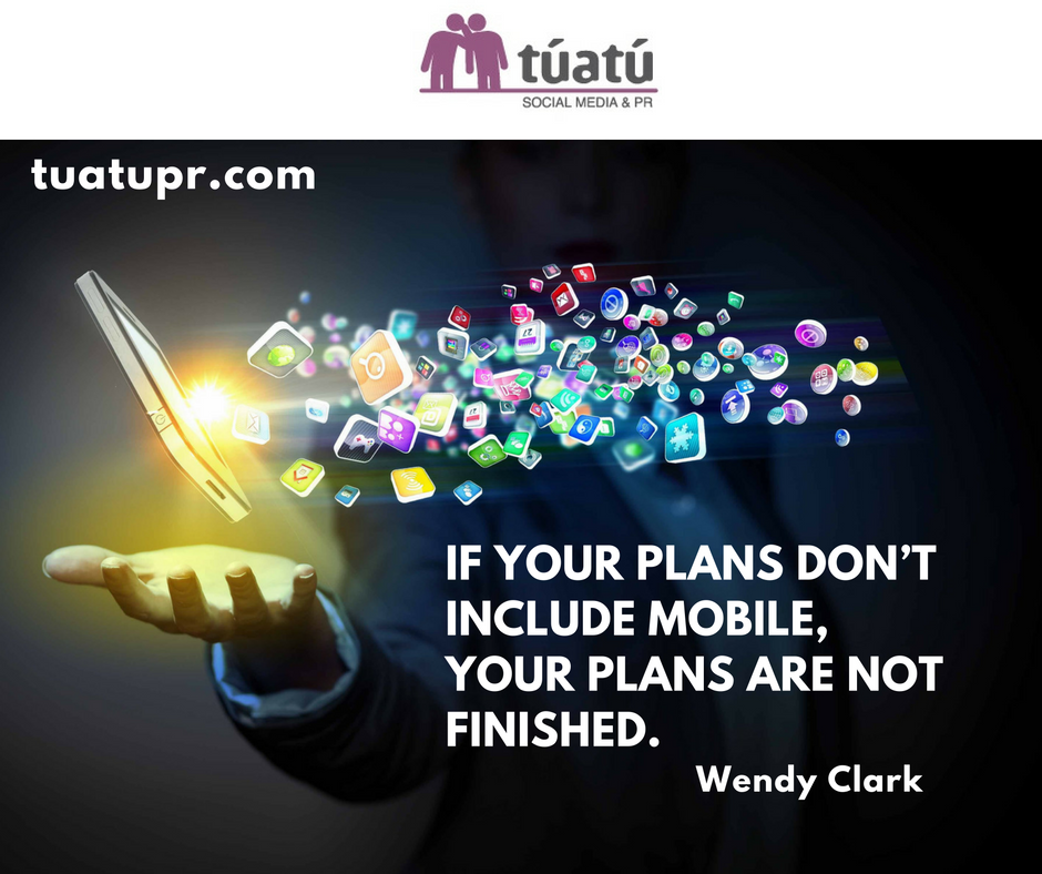 """""""If your plans don´t include mobile, your plans are not finished"""""""