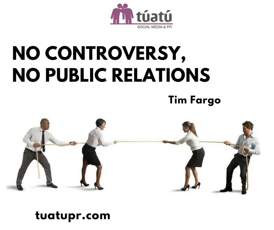"""""""No controversy, no Public Relations"""""""
